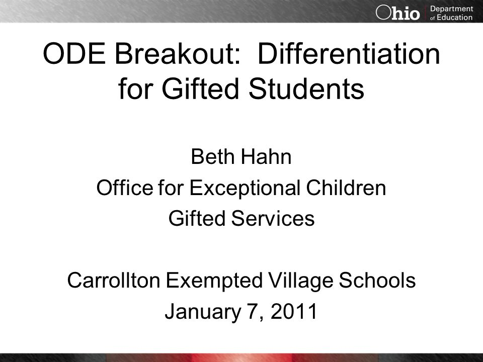 ODE Breakout: Differentiation for Gifted Students Beth Hahn Office for Exceptional Children Gifted Services Carrollton Exempted Village Schools Januar