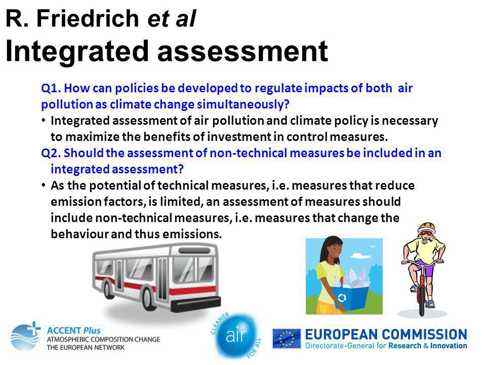 Q1. How can policies be developed to regulate impacts of both air pollution as climate change simultaneously? Integrated assessment of air pollution a