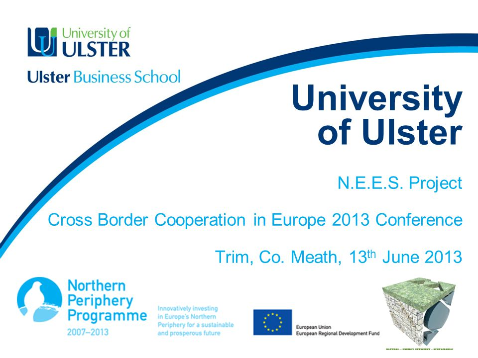 University of Ulster N.E.E.S. Project Cross Border Cooperation in Europe 2013 Conference Trim, Co.