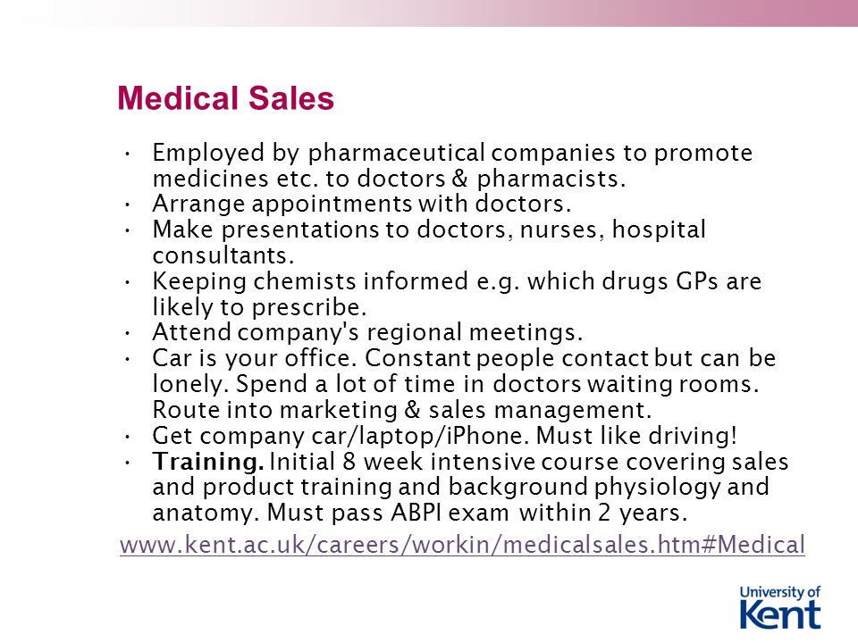 Medical Sales Employed by pharmaceutical companies to promote medicines etc.