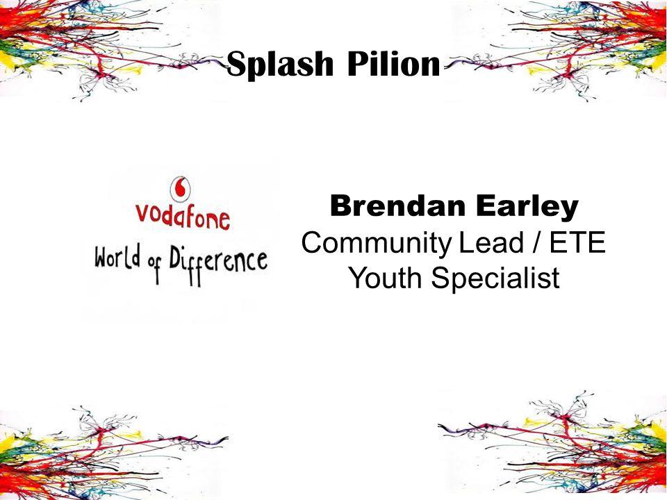 Splash Pilion Brendan Earley Community Lead / ETE Youth Specialist