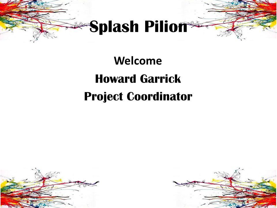 Splash Pilion Welcome Howard Garrick Project Coordinator