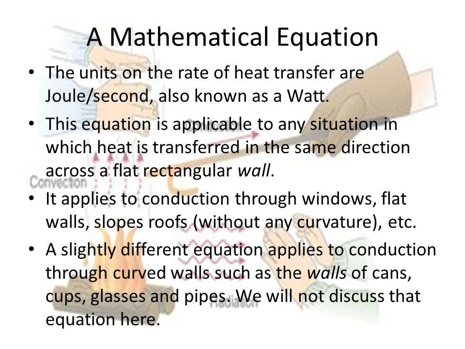 A Mathematical Equation The units on the rate of heat transfer are Joule/second, also known as a Watt.