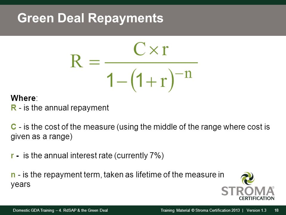 Domestic GDA Training – 4. RdSAP & the Green Deal18Training Material © Stroma Certification 2013 | Version 1.3 Green Deal Repayments Where: R - is the