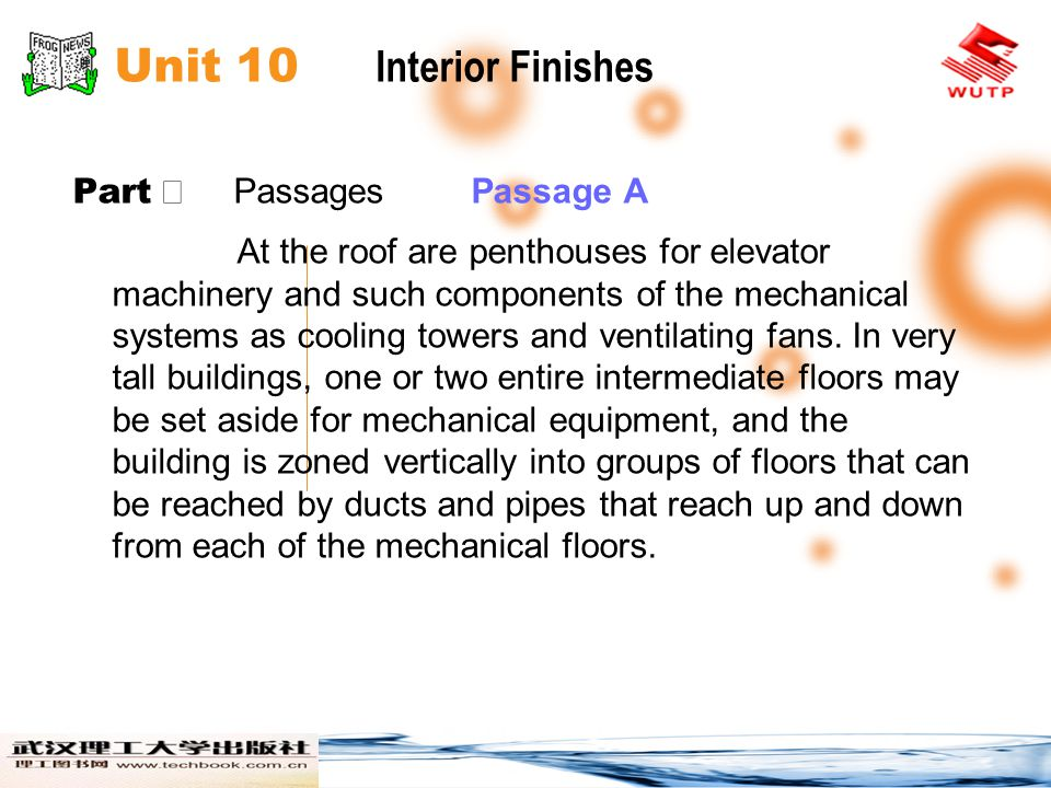 Unit 10 Interior Finishes Part Passages Passage A At the roof are penthouses for elevator machinery and such components of the mechanical systems as cooling towers and ventilating fans.