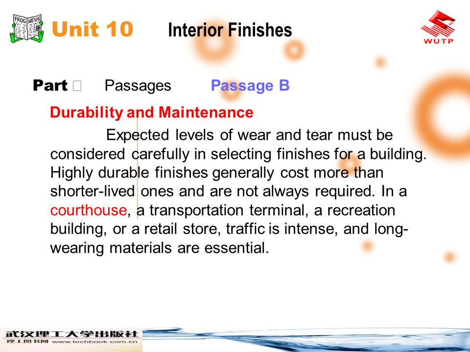 Unit 10 Interior Finishes Part Passages Passage B Durability and Maintenance Expected levels of wear and tear must be considered carefully in selecting finishes for a building.