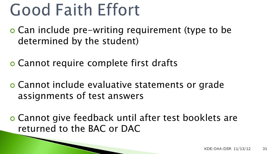 Can include pre-writing requirement (type to be determined by the student) Cannot require complete first drafts Cannot include evaluative statements or grade assignments of test answers Cannot give feedback until after test booklets are returned to the BAC or DAC KDE:OAA:DSR 11/13/1231