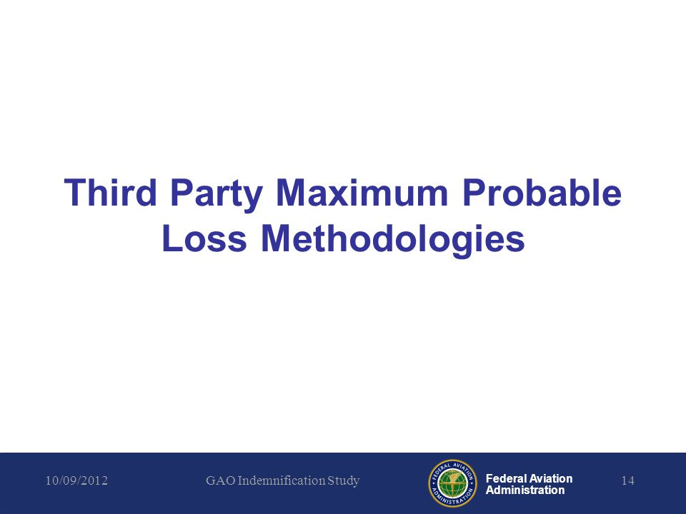 Federal Aviation Administration Third Party Maximum Probable Loss Methodologies 10/09/2012GAO Indemnification Study14