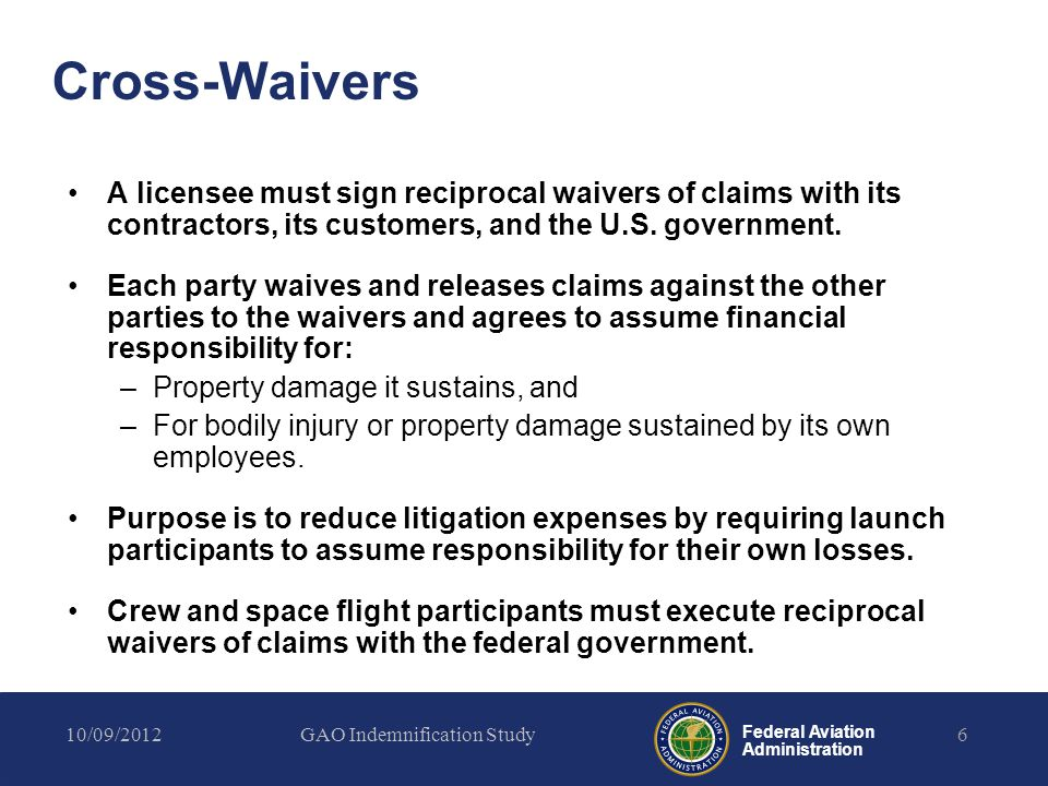 Federal Aviation Administration Cross-Waivers A licensee must sign reciprocal waivers of claims with its contractors, its customers, and the U.S. gove