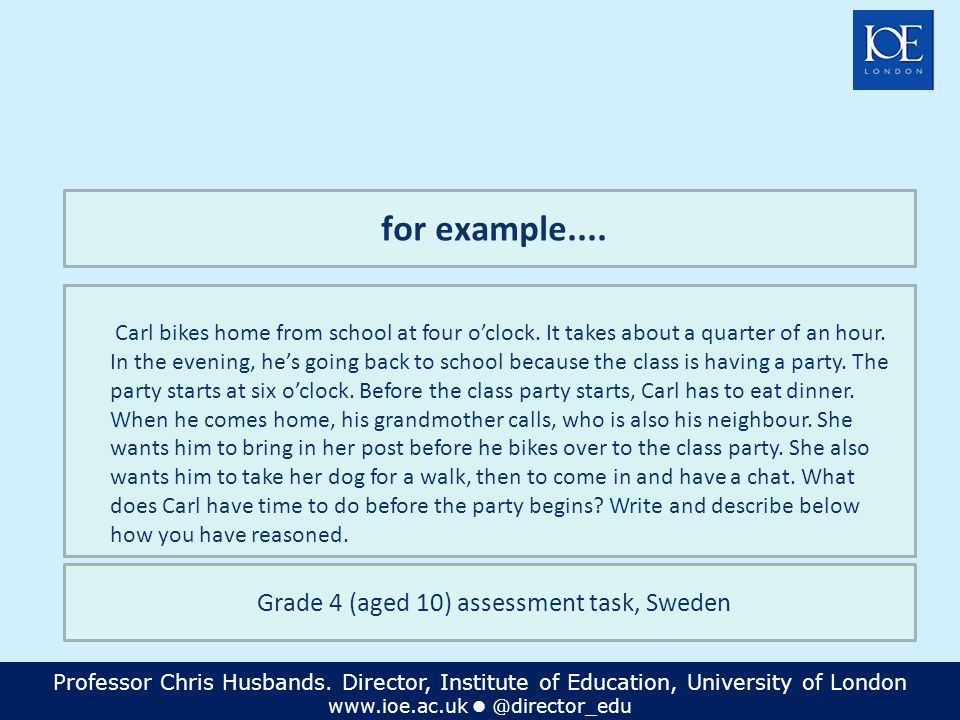 Professor Chris Husbands. Director, Institute of Education, University of London www.ioe.ac.uk @director_edu for example.... Carl bikes home from scho