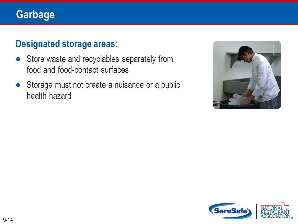 Garbage Designated storage areas: Store waste and recyclables separately from food and food-contact surfaces Storage must not create a nuisance or a p