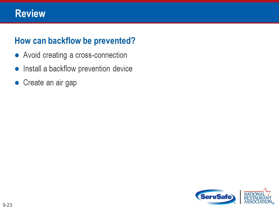 How can backflow be prevented? Avoid creating a cross-connection Install a backflow prevention device Create an air gap Review 9-23
