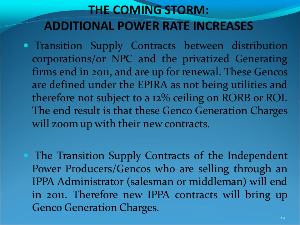 THE COMING STORM: ADDITIONAL POWER RATE INCREASES Transition Supply Contracts between distribution corporations/or NPC and the privatized Generating f