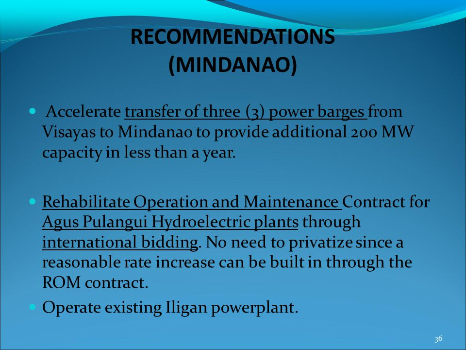 RECOMMENDATIONS (MINDANAO) Accelerate transfer of three (3) power barges from Visayas to Mindanao to provide additional 200 MW capacity in less than a