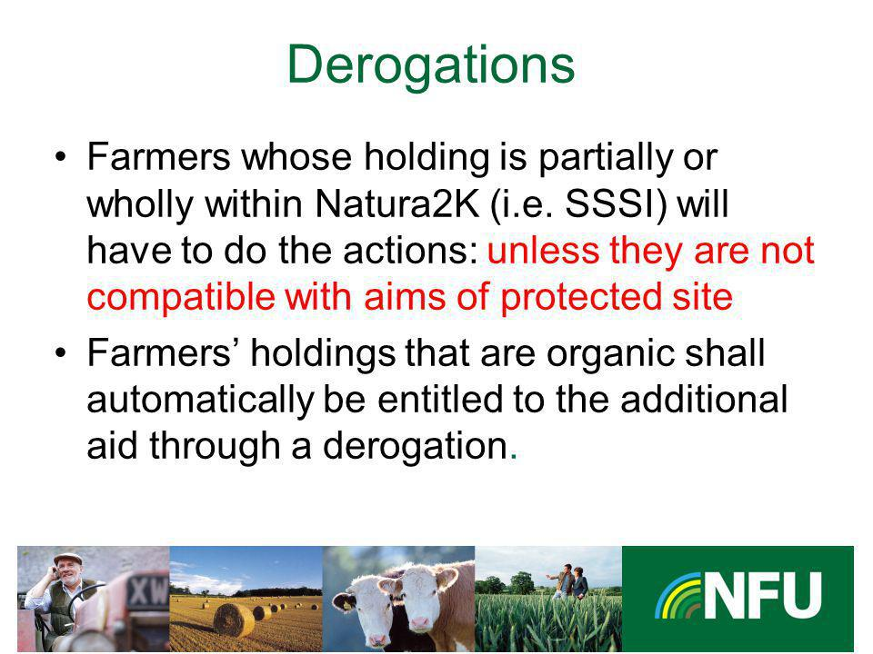 The NFU champions British farming and provides professional representation and services to its farmer and grower members Derogations Farmers whose holding is partially or wholly within Natura2K (i.e.