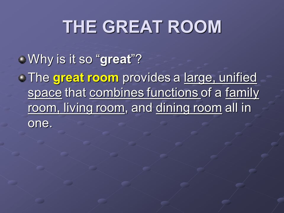 THE GREAT ROOM Why is it so great.