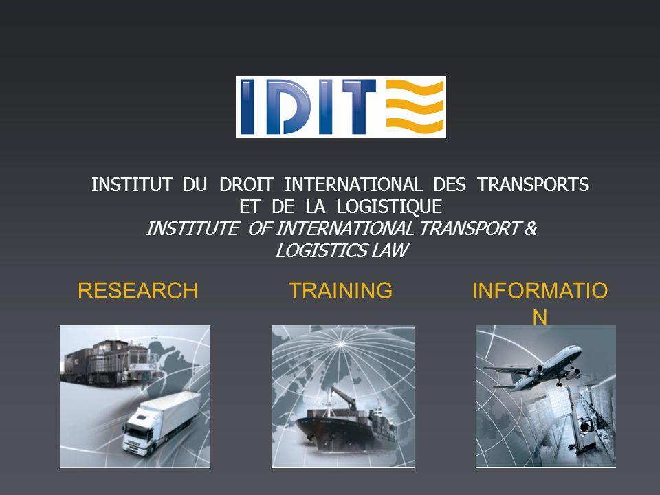 RESEARCHTRAININGINFORMATIO N INSTITUT DU DROIT INTERNATIONAL DES TRANSPORTS ET DE LA LOGISTIQUE INSTITUTE OF INTERNATIONAL TRANSPORT & LOGISTICS LAW