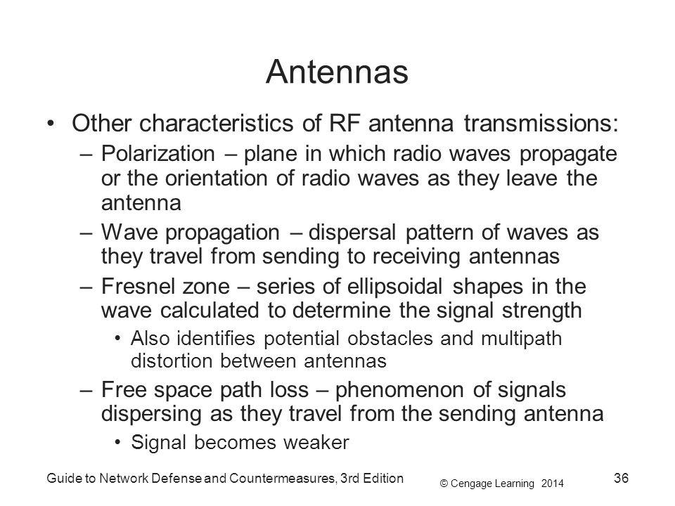 © Cengage Learning 2014 Guide to Network Defense and Countermeasures, 3rd Edition36 Antennas Other characteristics of RF antenna transmissions: –Polar