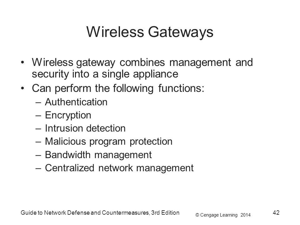 © Cengage Learning 2014 Guide to Network Defense and Countermeasures, 3rd Edition42 Wireless Gateways Wireless gateway combines management and securit