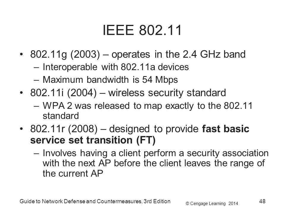 © Cengage Learning 2014 Guide to Network Defense and Countermeasures, 3rd Edition48 IEEE 802.11 802.11g (2003) – operates in the 2.4 GHz band –Interop