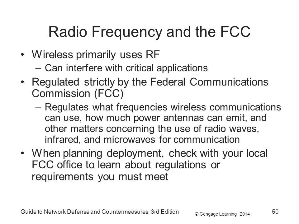 © Cengage Learning 2014 Guide to Network Defense and Countermeasures, 3rd Edition50 Radio Frequency and the FCC Wireless primarily uses RF –Can interf