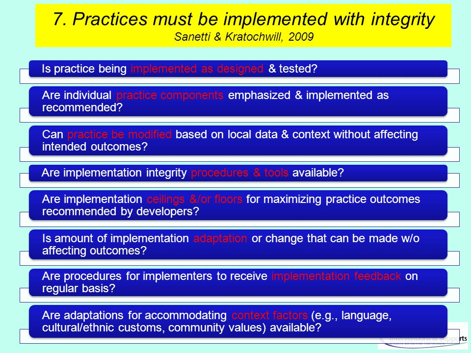 7. Practices must be implemented with integrity Sanetti & Kratochwill, 2009