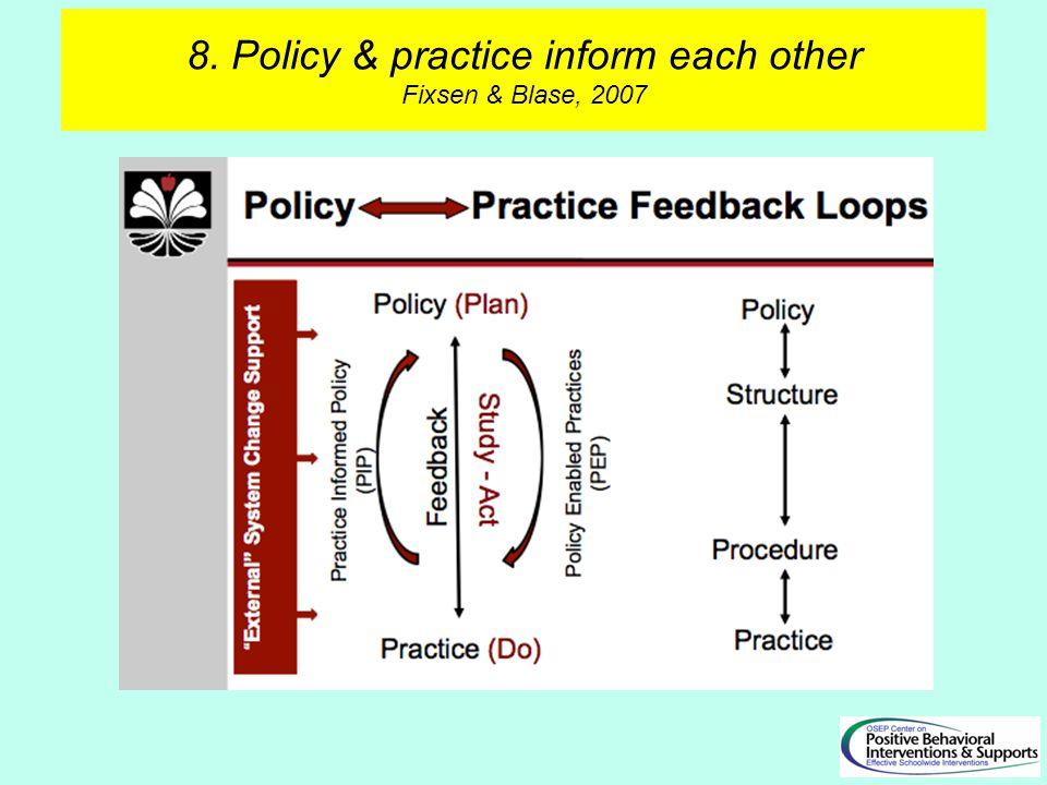 8. Policy & practice inform each other Fixsen & Blase, 2007