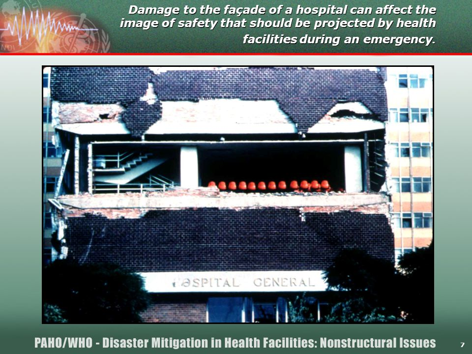 7 Damage to the façade of a hospital can affect the image of safety that should be projected by health facilities during an emergency.