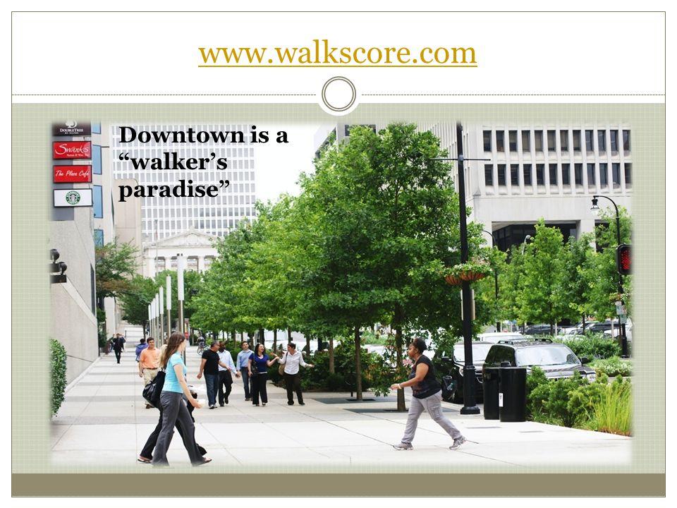 www.walkscore.com Downtown is a walkers paradise