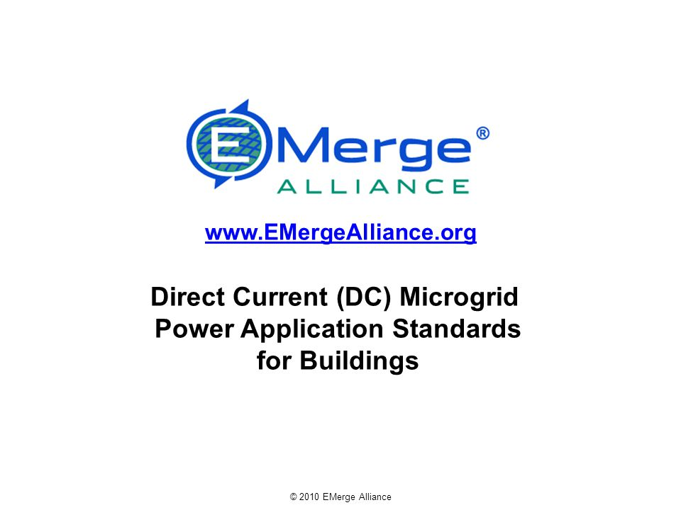 www.EMergeAlliance.org Direct Current (DC) Microgrid Power Application Standards for Buildings © 2010 EMerge Alliance