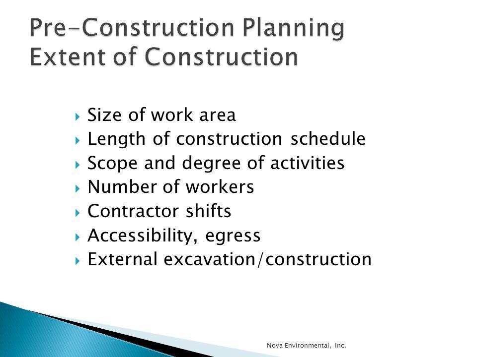 Size of work area Length of construction schedule Scope and degree of activities Number of workers Contractor shifts Accessibility, egress External ex
