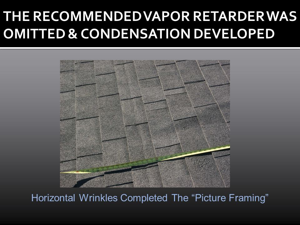 Horizontal Wrinkles Completed The Picture Framing THE RECOMMENDED VAPOR RETARDER WAS OMITTED & CONDENSATION DEVELOPED
