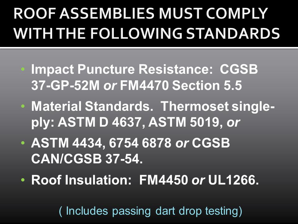Impact Puncture Resistance: CGSB 37-GP-52M or FM4470 Section 5.5 Material Standards. Thermoset single- ply: ASTM D 4637, ASTM 5019, or ASTM 4434, 6754