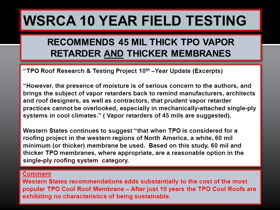 WSRCA 10 YEAR FIELD TESTING TPO Roof Research & Testing Project 10 th –Year Update (Excerpts) However, the presence of moisture is of serious concern