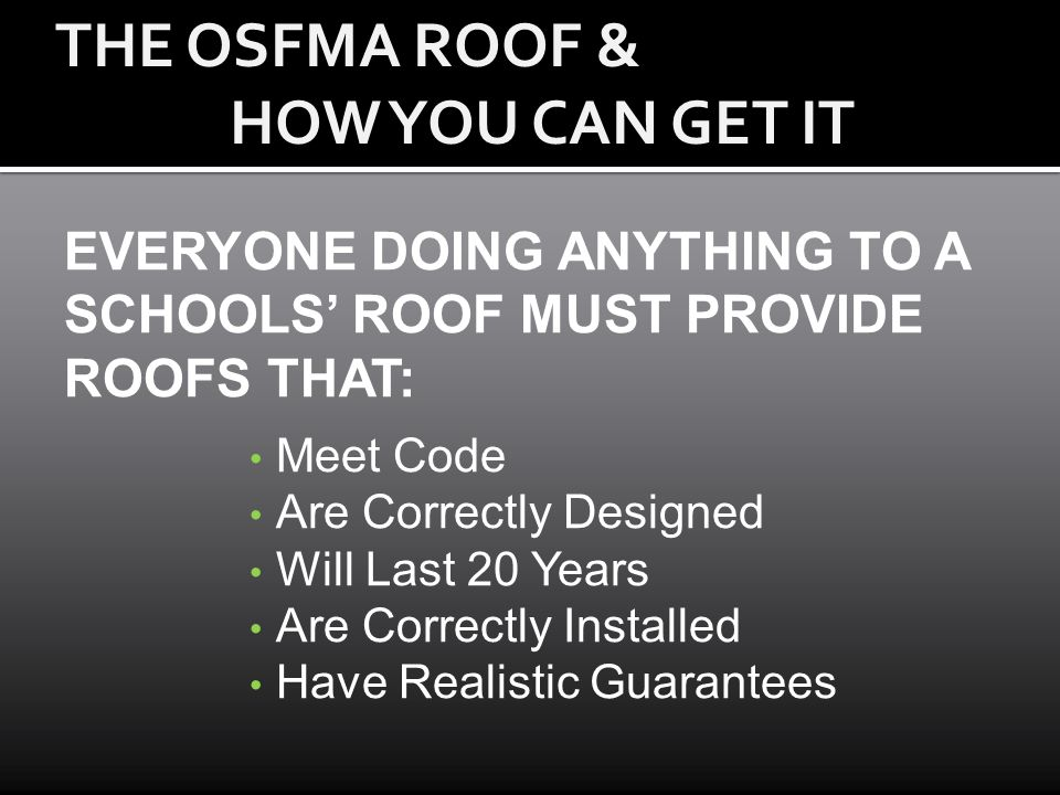 EVERYONE DOING ANYTHING TO A SCHOOLS ROOF MUST PROVIDE ROOFS THAT: Meet Code Are Correctly Designed Will Last 20 Years Are Correctly Installed Have Re