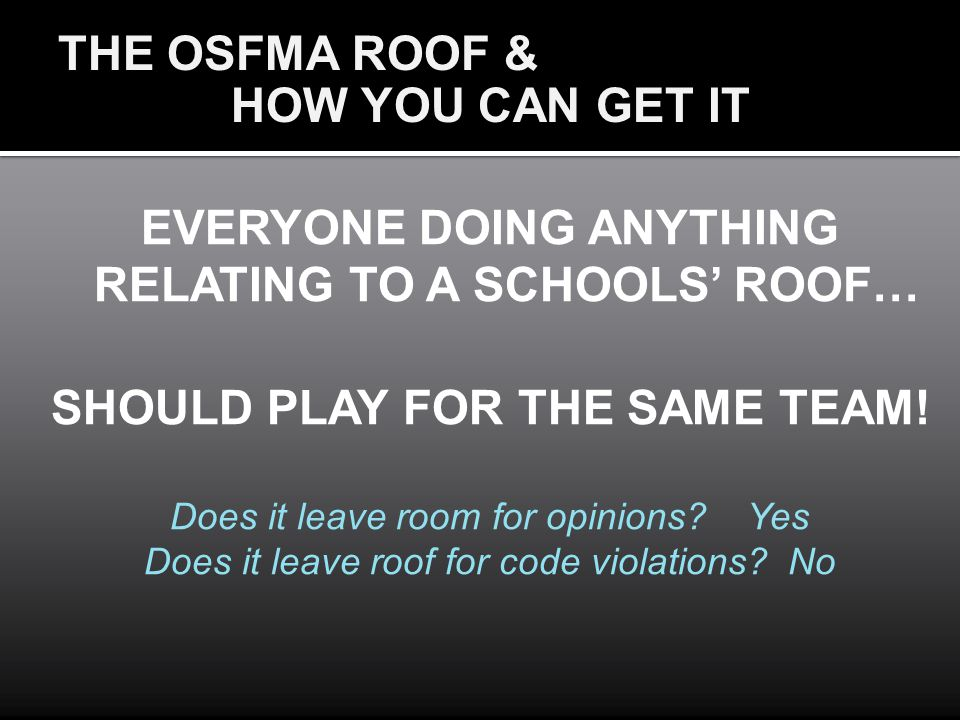 EVERYONE DOING ANYTHING RELATING TO A SCHOOLS ROOF… SHOULD PLAY FOR THE SAME TEAM! Does it leave room for opinions? Yes Does it leave roof for code vi
