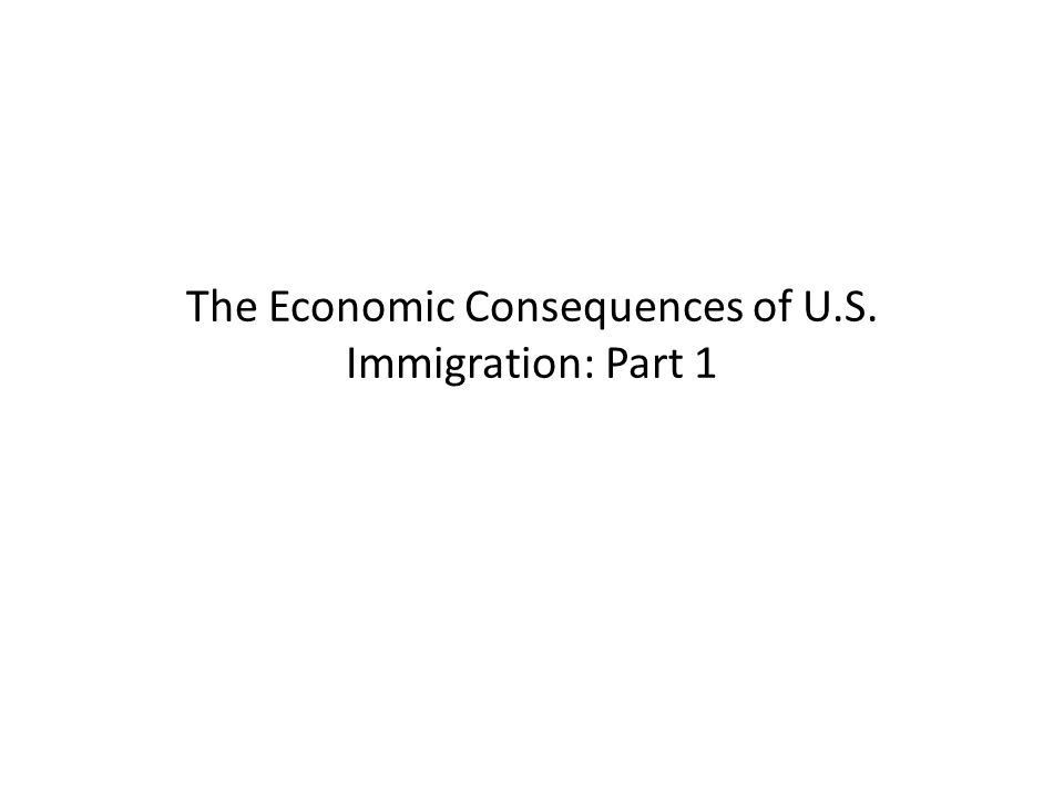 The Economic Consequences of U.S. Immigration: Part 1