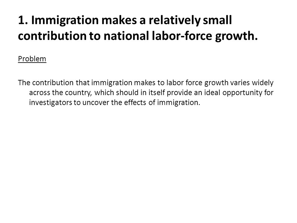 1. Immigration makes a relatively small contribution to national labor-force growth.