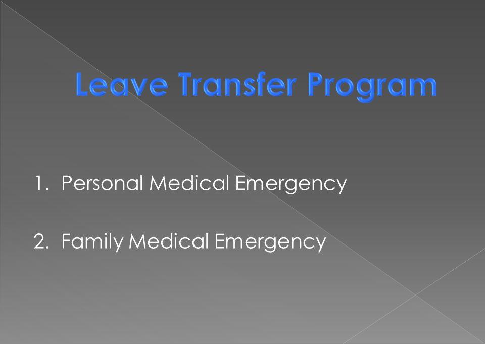 1. Personal Medical Emergency 2. Family Medical Emergency