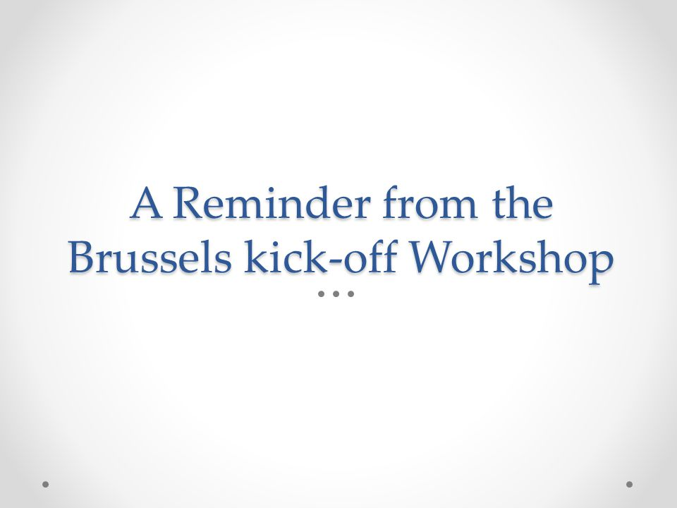 A Reminder from the Brussels kick-off Workshop