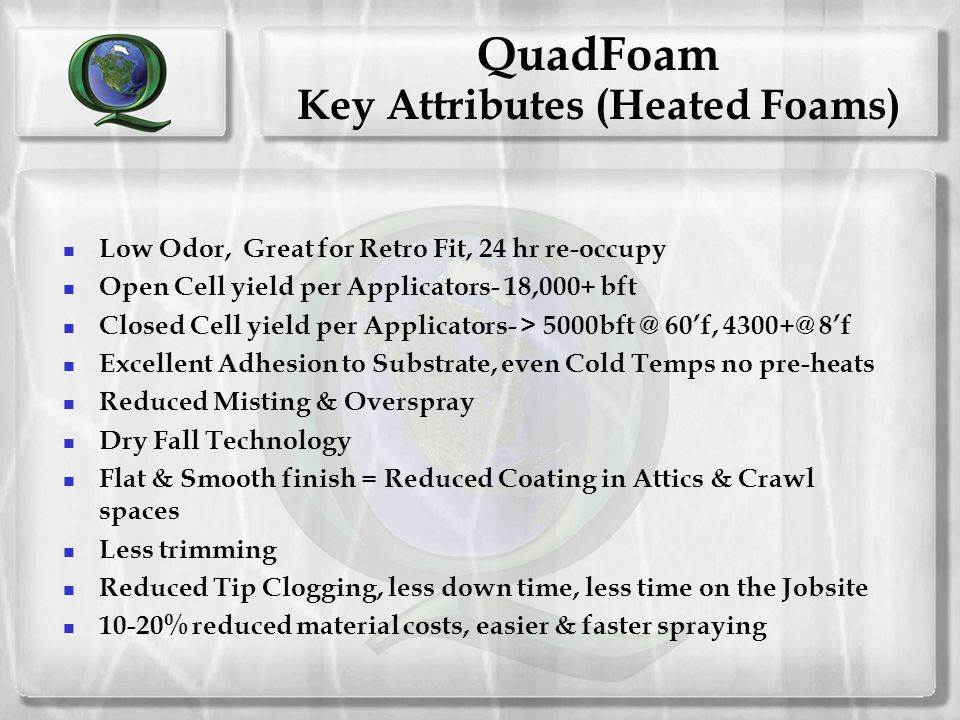 QuadFoam Designed for the Applicators! QuadFoam ® 500open cell QuadFoam ® 2.0closed cell QuadFoam ® 2.0 W winter grade QuadFoam ® 2.0 SW super winter