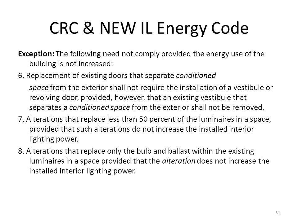 CRC & NEW IL Energy Code Exception: The following need not comply provided the energy use of the building is not increased: 6.