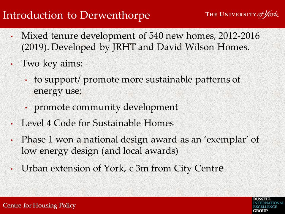 Centre for Housing Policy Introduction to Derwenthorpe Mixed tenure development of 540 new homes, 2012-2016 (2019).