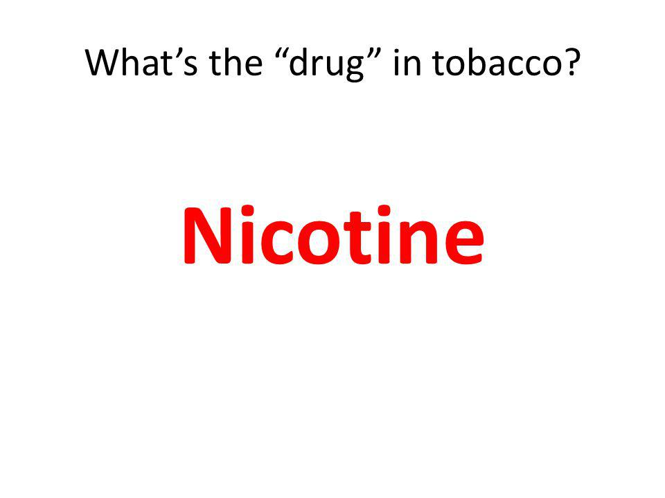 Whats the drug in tobacco? Nicotine