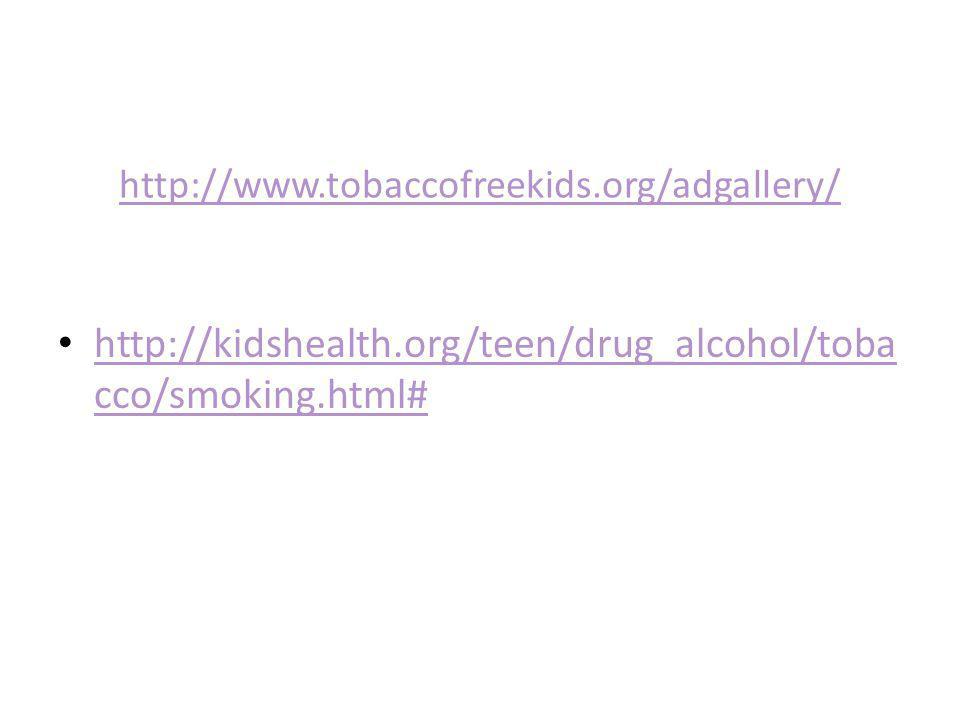 http://www.tobaccofreekids.org/adgallery/ http://kidshealth.org/teen/drug_alcohol/toba cco/smoking.html# http://kidshealth.org/teen/drug_alcohol/toba cco/smoking.html#