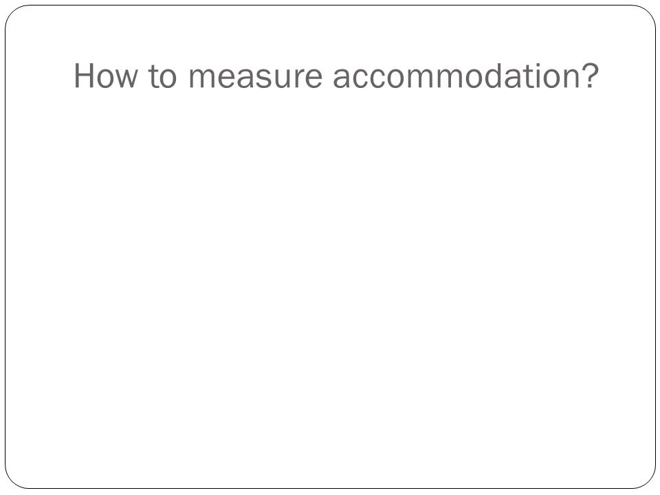 How to measure accommodation?
