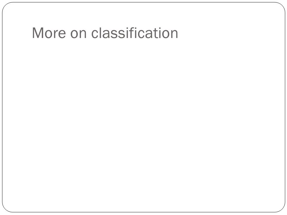 More on classification