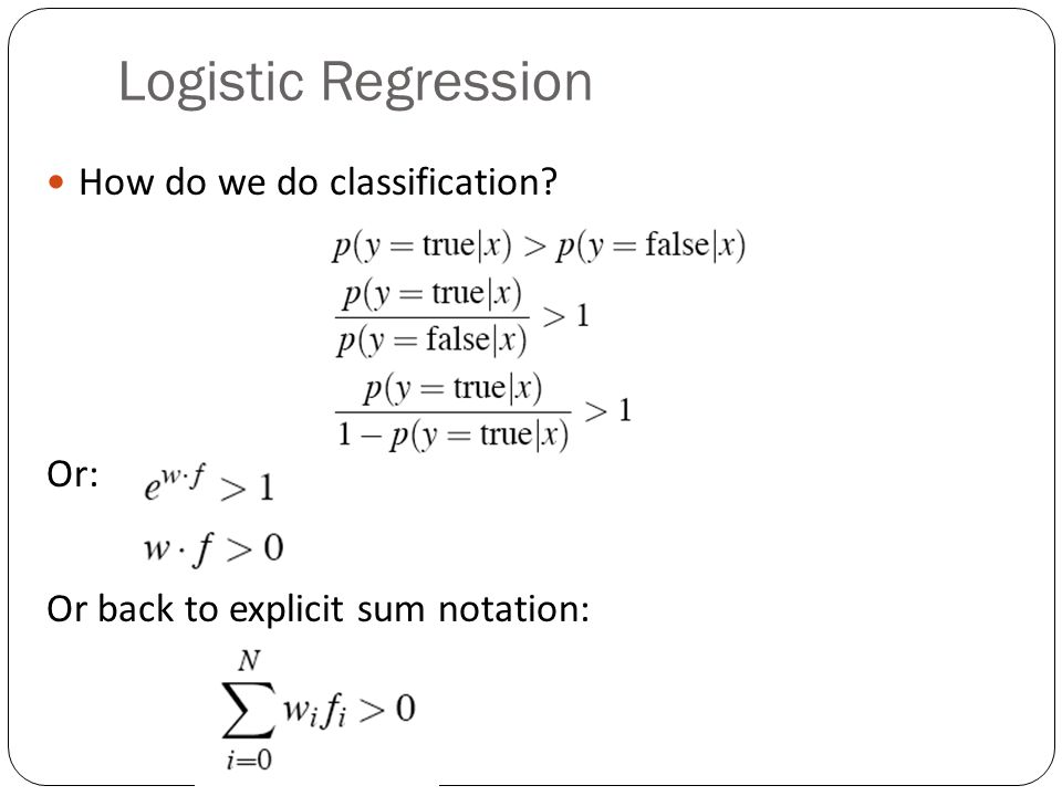 Logistic Regression How do we do classification? Or: Or back to explicit sum notation: