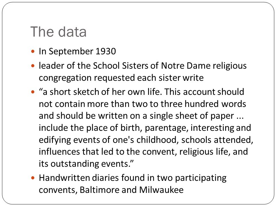 The data In September 1930 leader of the School Sisters of Notre Dame religious congregation requested each sister write a short sketch of her own lif