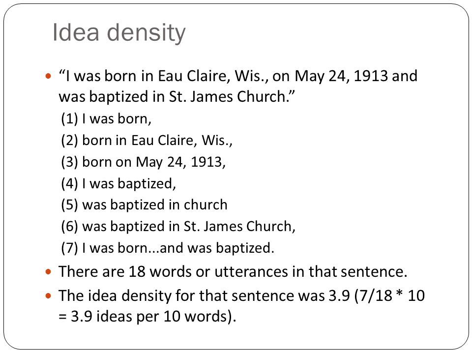 Idea density I was born in Eau Claire, Wis., on May 24, 1913 and was baptized in St.
